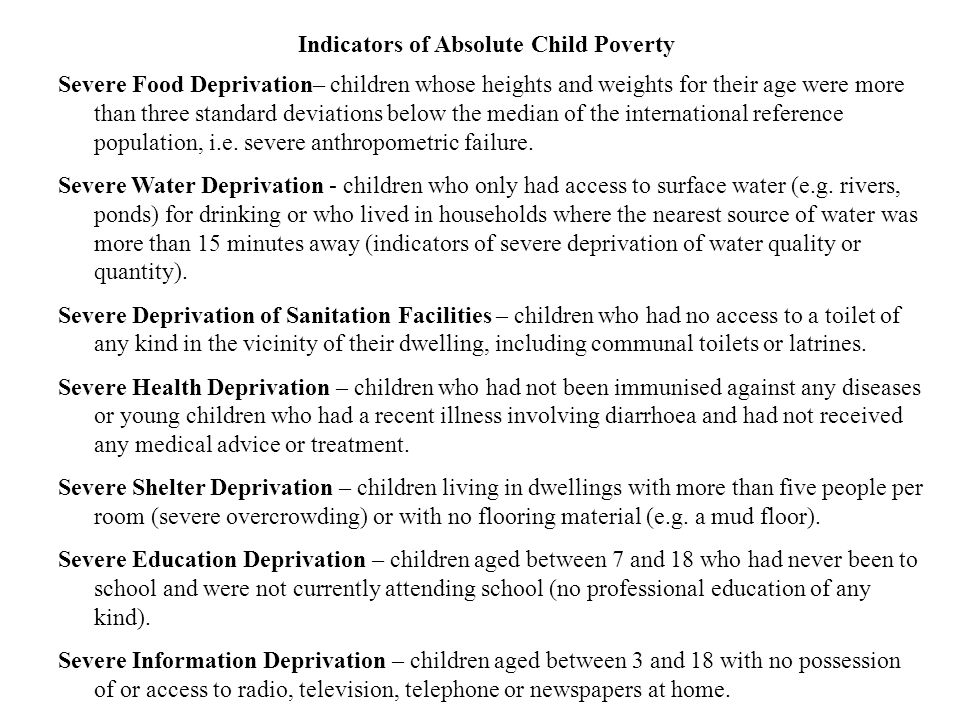 Severe Food Deprivation– children whose heights and weights for their age were more than three standard deviations below the median of the international reference population, i.e.