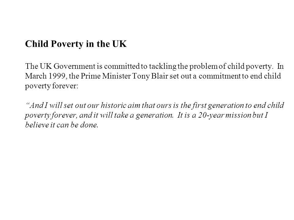 Child Poverty in the UK The UK Government is committed to tackling the problem of child poverty.