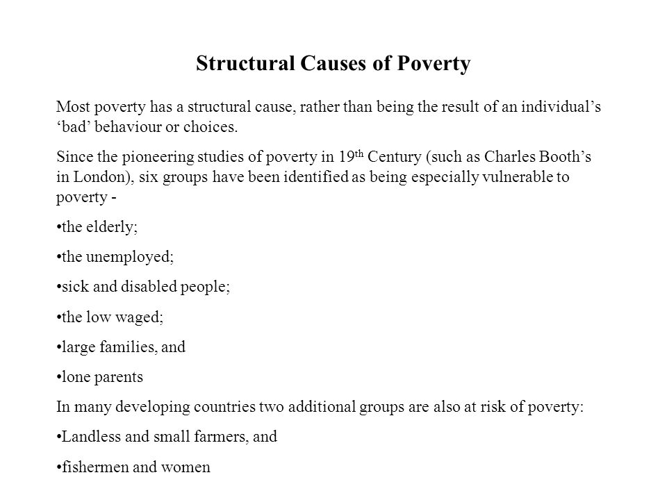 Most poverty has a structural cause, rather than being the result of an individuals bad behaviour or choices.