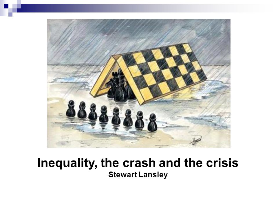 Inequality, the crash and the crisis Stewart Lansley