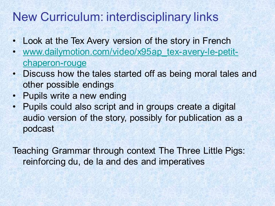 New Curriculum: interdisciplinary links Look at the Tex Avery version of the story in French www.dailymotion.com/video/x95ap_tex-avery-le-petit- chape
