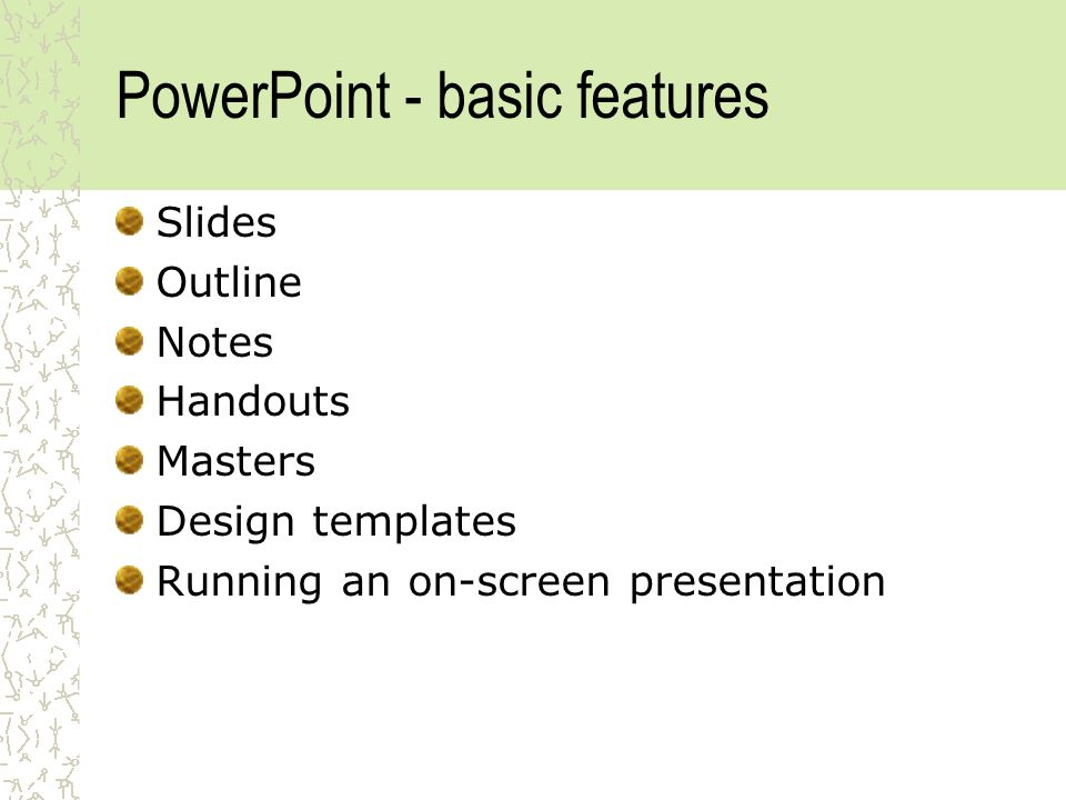 PowerPoint - basic features Slides Outline Notes Handouts Masters Design templates Running an on-screen presentation