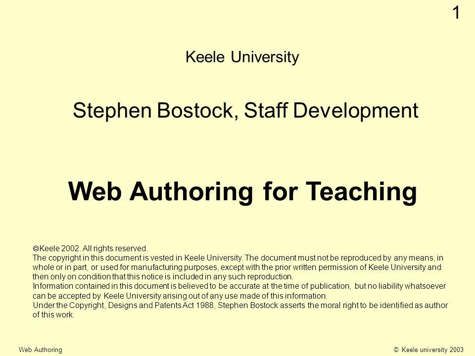 © Keele university 2003 Web Authoring 1 Keele University Stephen Bostock, Staff Development Web Authoring for Teaching Keele 2002. All rights reserved