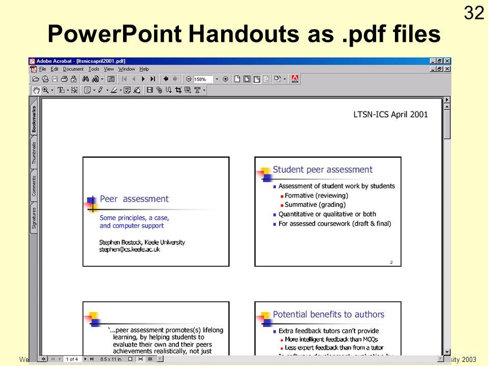 © Keele university 2003 Web Authoring 32 PowerPoint Handouts as.pdf files