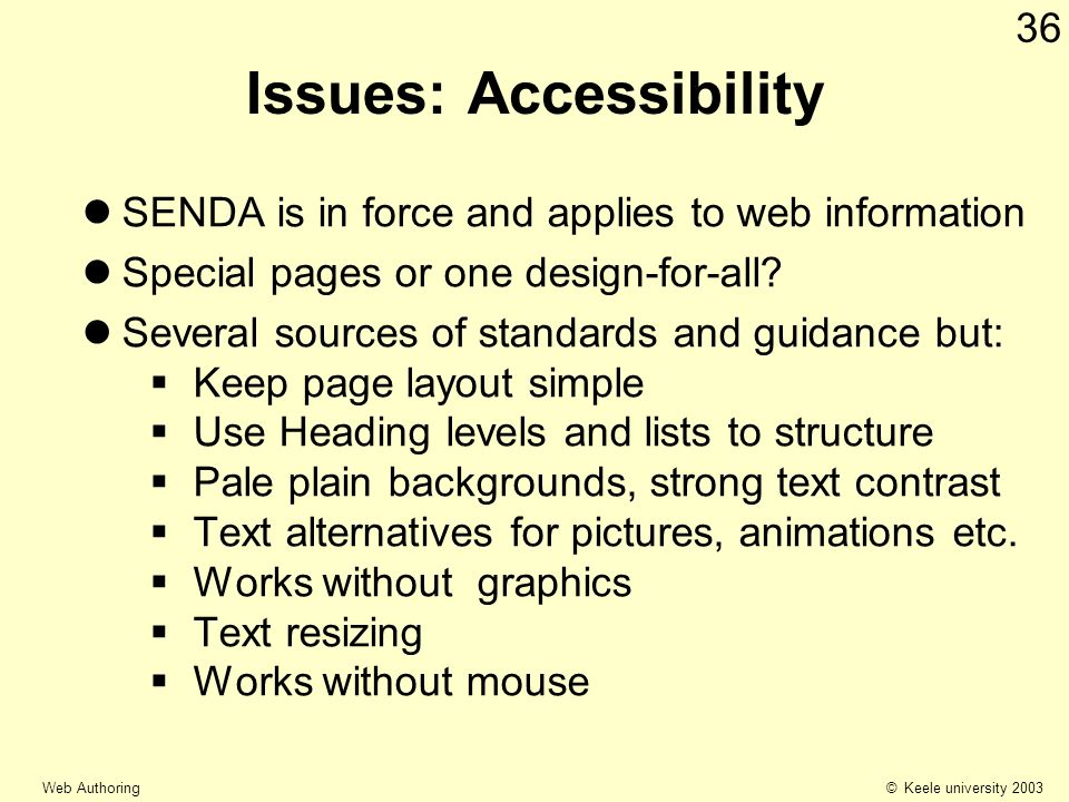 © Keele university 2003 Web Authoring 36 Issues: Accessibility SENDA is in force and applies to web information Special pages or one design-for-all? S