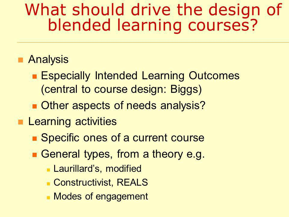 What should drive the design of blended learning courses.