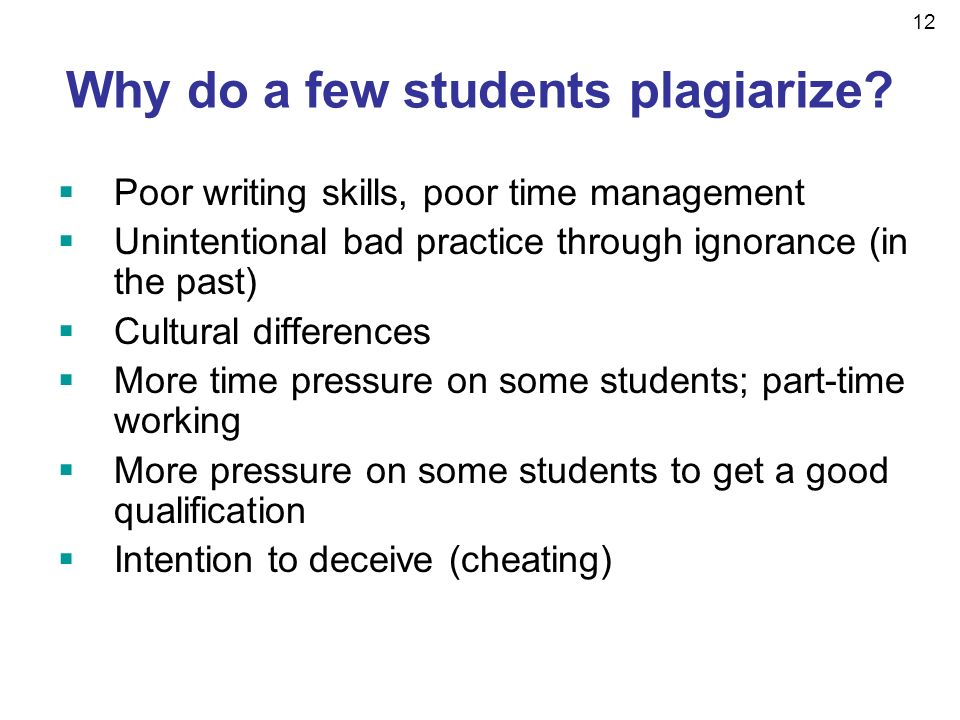 12 Why do a few students plagiarize.