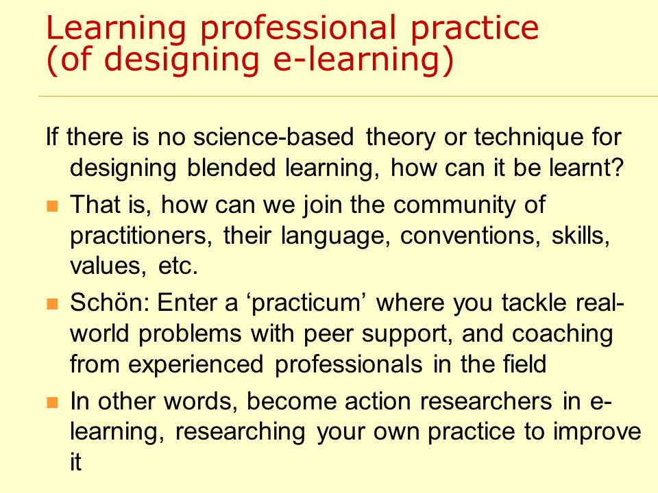 Learning professional practice (of designing e-learning) If there is no science-based theory or technique for designing blended learning, how can it be learnt.