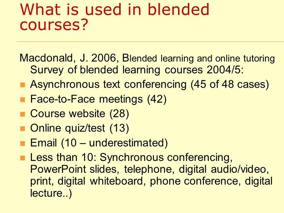 What is used in blended courses? Macdonald, J. 2006, B lended learning and online tutoring Survey of blended learning courses 2004/5: Asynchronous tex