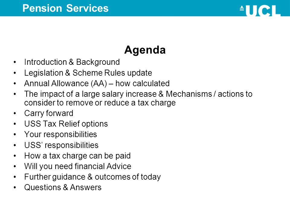 Pension Services Agenda Introduction & Background Legislation & Scheme Rules update Annual Allowance (AA) – how calculated The impact of a large salar