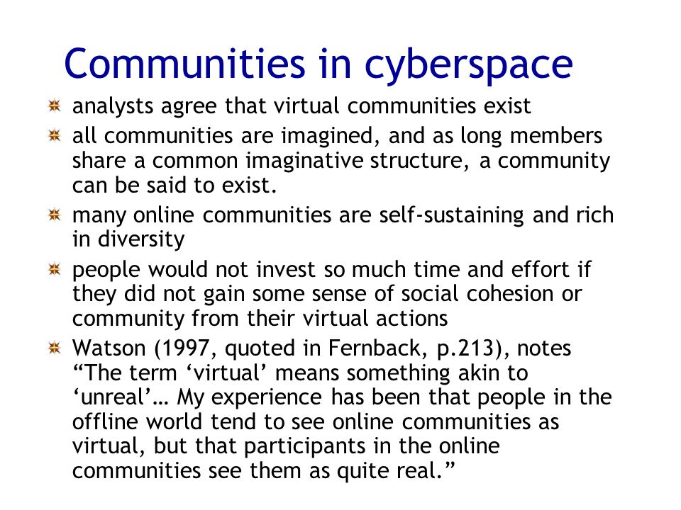 Communities in cyberspace analysts agree that virtual communities exist all communities are imagined, and as long members share a common imaginative structure, a community can be said to exist.
