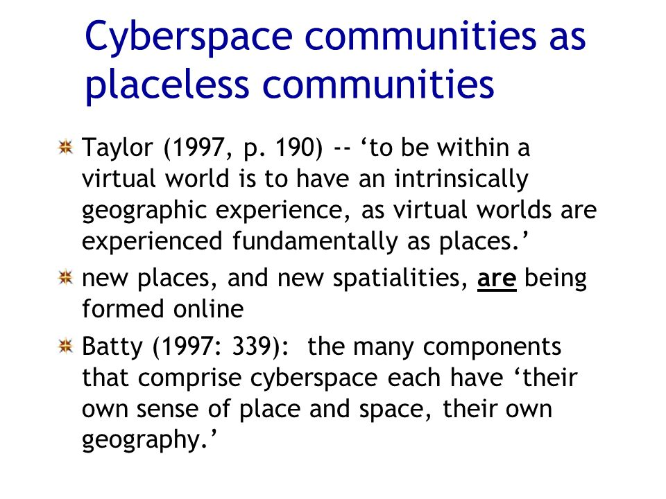 Cyberspace communities as placeless communities Taylor (1997, p.