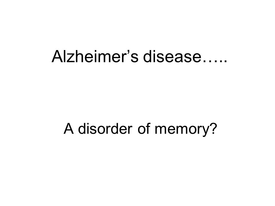 Alzheimers disease….. A disorder of memory?