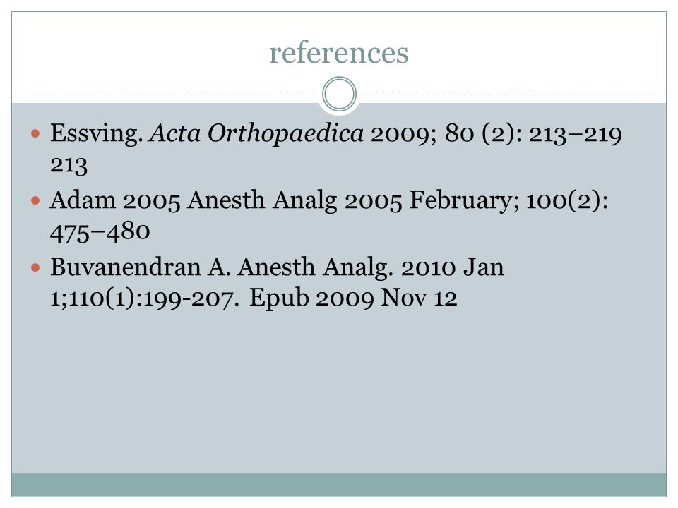 references Essving. Acta Orthopaedica 2009; 80 (2): 213–219 213 Adam 2005 Anesth Analg 2005 February; 100(2): 475–480 Buvanendran A. Anesth Analg. 201