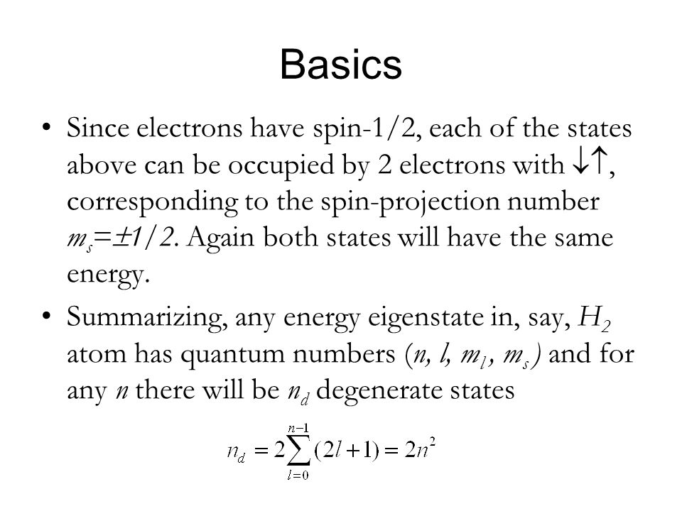 Basics Since electrons have spin-1/2, each of the states above can be occupied by 2 electrons with, corresponding to the spin-projection number m s =