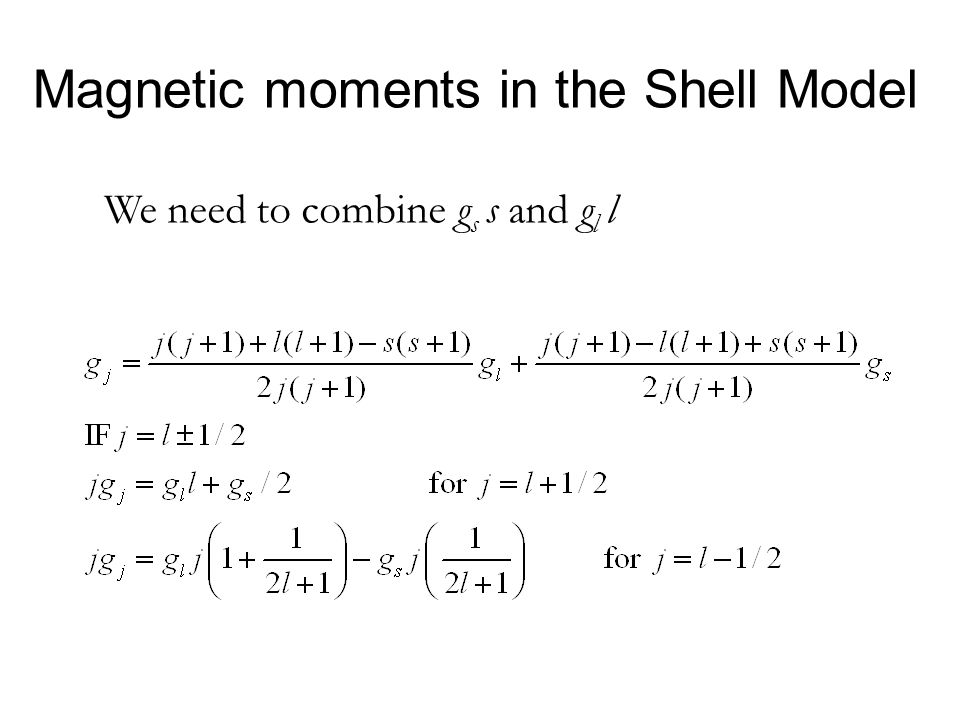 Magnetic moments in the Shell Model We need to combine g s s and g l l