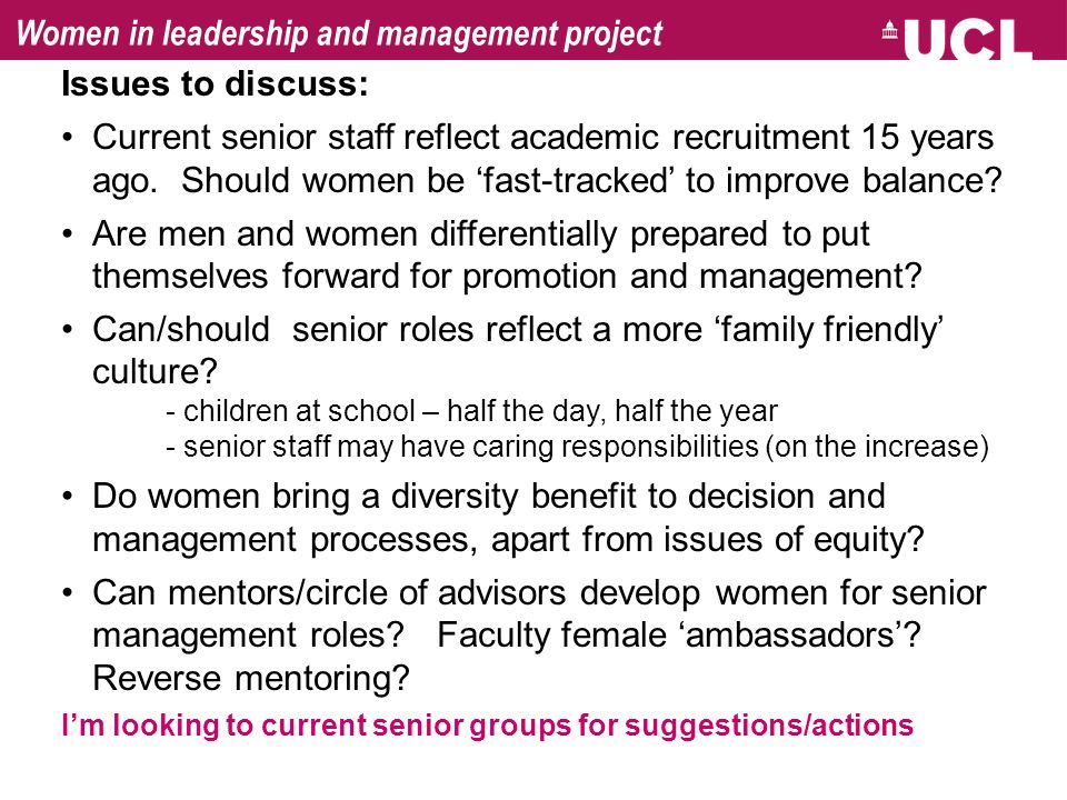 Women in leadership and management project Issues to discuss: Current senior staff reflect academic recruitment 15 years ago.