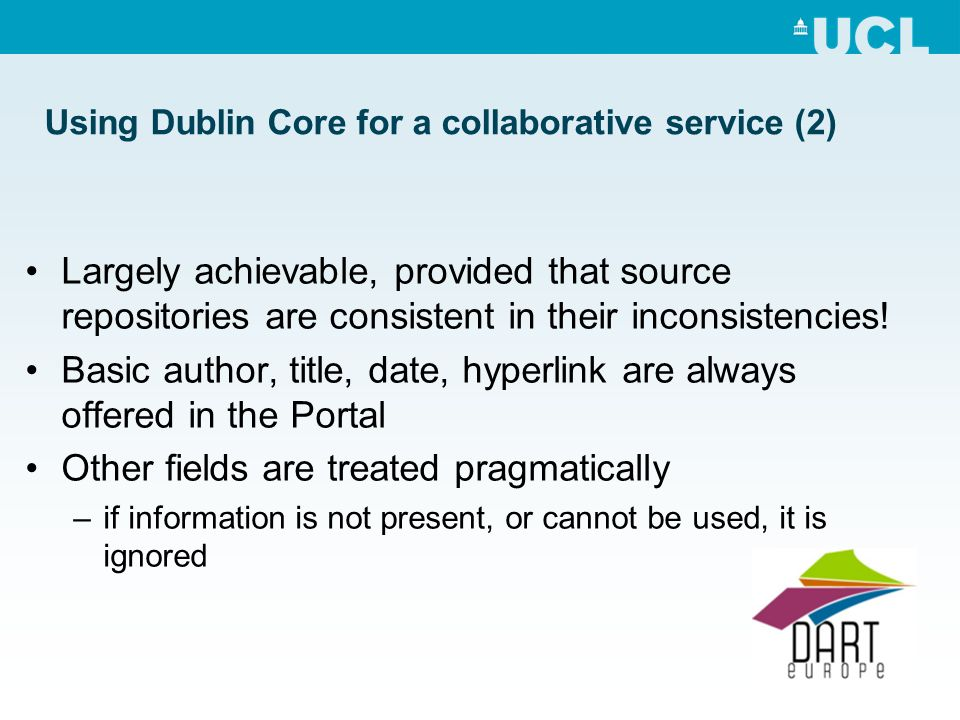 Using Dublin Core for a collaborative service (2) Largely achievable, provided that source repositories are consistent in their inconsistencies.