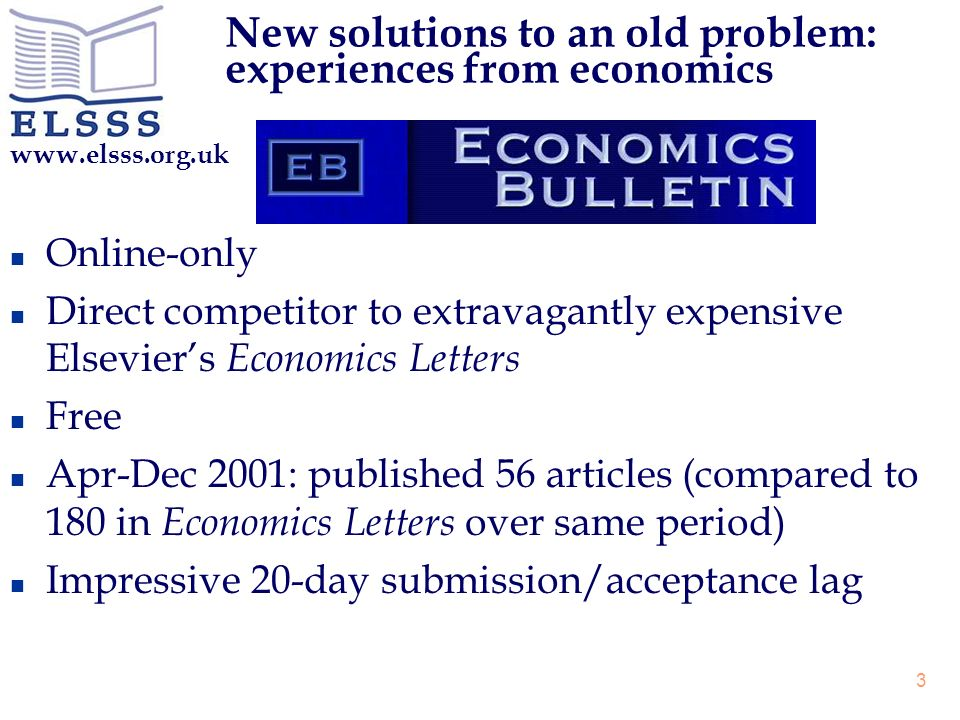 www.elsss.org.uk 3 n Online-only n Direct competitor to extravagantly expensive Elseviers Economics Letters n Free n Apr-Dec 2001: published 56 articl