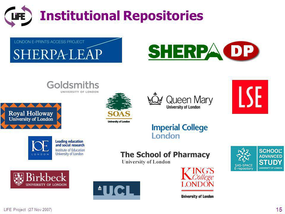 15 LIFE Project (27 Nov 2007) Institutional Repositories