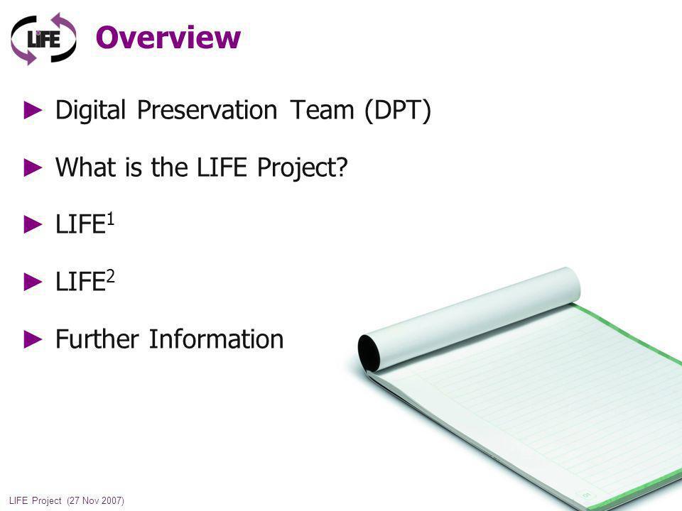 3 LIFE Project (27 Nov 2007) Digital Preservation Team (DPT)