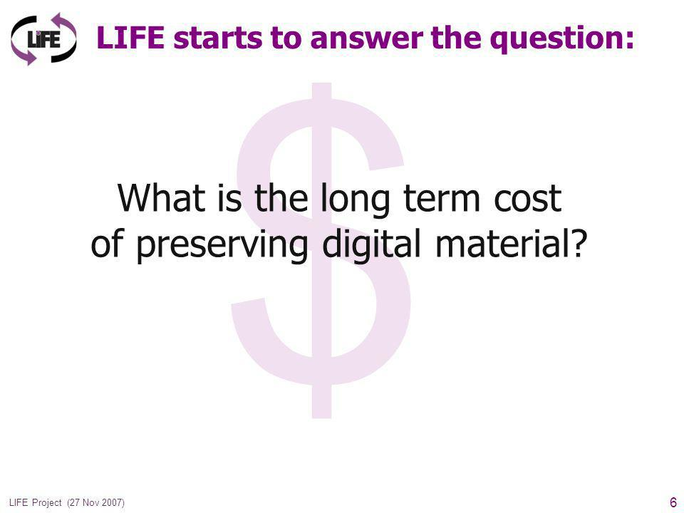 17 LIFE Project (27 Nov 2007) Questions that arise from Burney Comparing digital and analogue lifecycles What is the lifecycle cost to an institution of producing digitised surrogates.