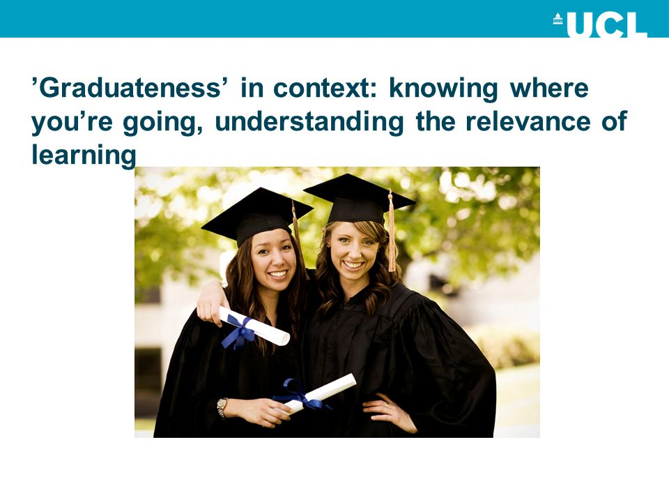 Graduateness in context: knowing where youre going, understanding the relevance of learning