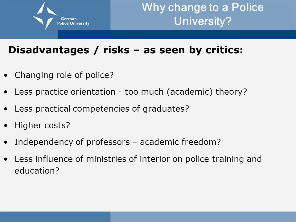 Why change to a Police University? Changing role of police? Less practice orientation - too much (academic) theory? Less practical competencies of gra