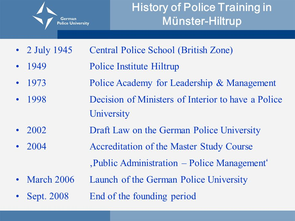 The German Police University (DHPol) is a joint institution for training and research for senior police officers of the Police Services in Germany.