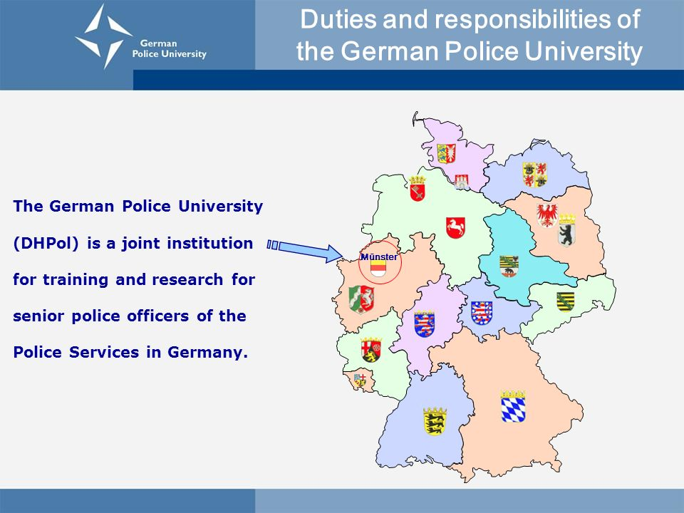 The German Police University (DHPol) is a joint institution for training and research for senior police officers of the Police Services in Germany. Mü