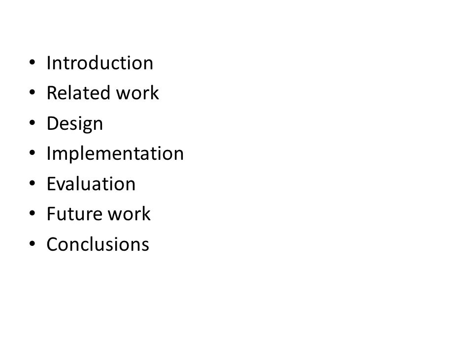 Introduction Related work Design Implementation Evaluation Future work Conclusions