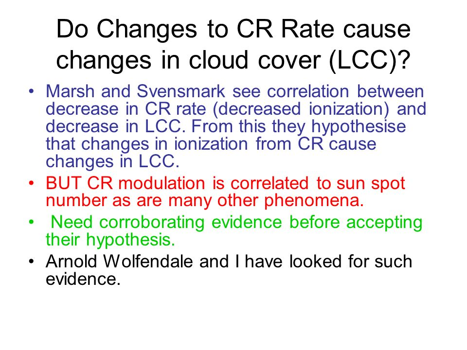 Do Changes to CR Rate cause changes in cloud cover (LCC)? Marsh and Svensmark see correlation between decrease in CR rate (decreased ionization) and d