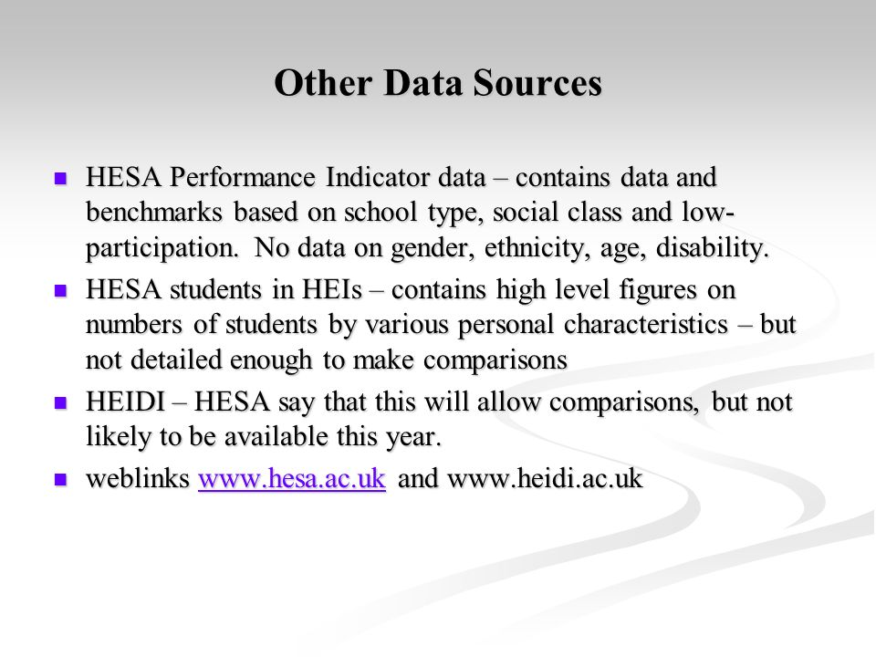 Other Data Sources HESA Performance Indicator data – contains data and benchmarks based on school type, social class and low- participation.