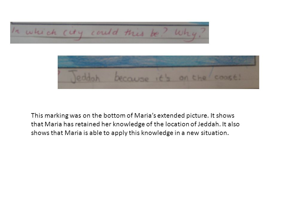 This marking was on the bottom of Marias extended picture. It shows that Maria has retained her knowledge of the location of Jeddah. It also shows tha