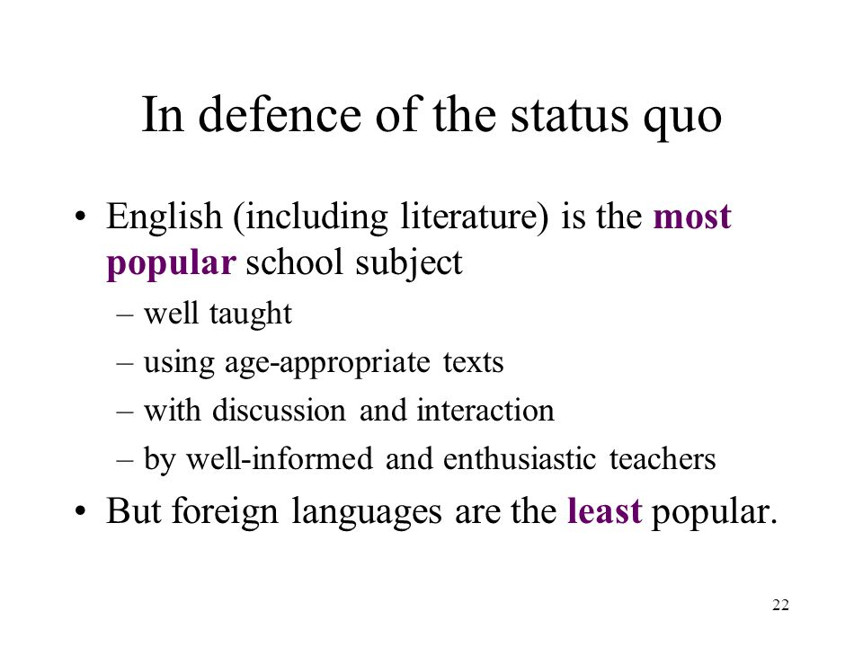 22 In defence of the status quo English (including literature) is the most popular school subject –well taught –using age-appropriate texts –with disc