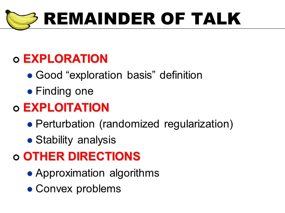REMAINDER OF TALK EXPLORATION EXPLORATION Good exploration basis definition Finding one EXPLOITATION EXPLOITATION Perturbation (randomized regularizat