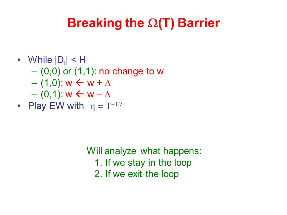While |D t | < H –(0,0) or (1,1): no change to w –(1,0): w w + –(0,1): w w – Play EW with Will analyze what happens: 1.