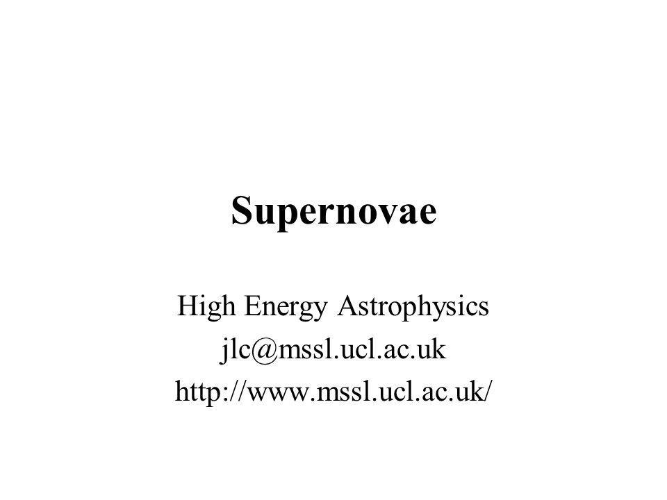 Supernovae High Energy Astrophysics jlc@mssl.ucl.ac.uk http://www.mssl.ucl.ac.uk/