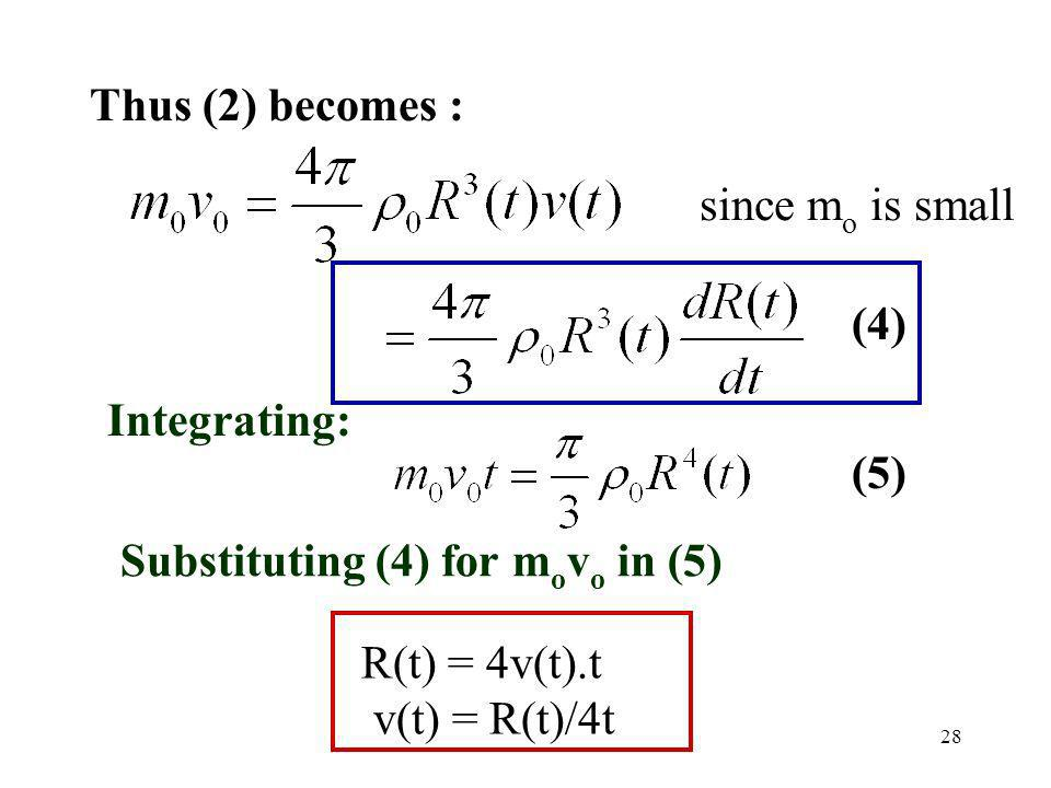 28 Thus (2) becomes : (4) (5) Integrating: R(t) = 4v(t).t v(t) = R(t)/4t since m o is small Substituting (4) for m o v o in (5)