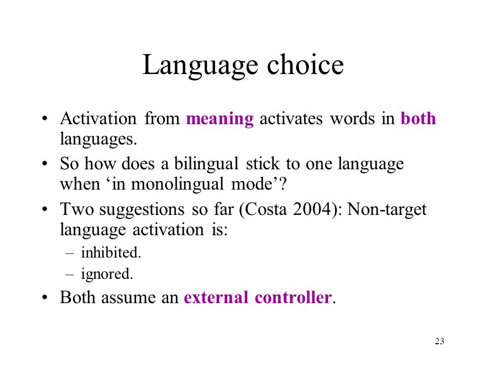 23 Language choice Activation from meaning activates words in both languages.
