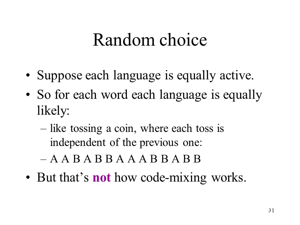 31 Random choice Suppose each language is equally active. So for each word each language is equally likely: –like tossing a coin, where each toss is i