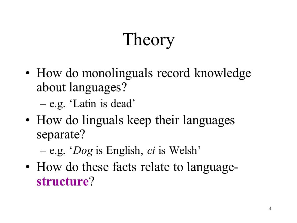 4 Theory How do monolinguals record knowledge about languages.