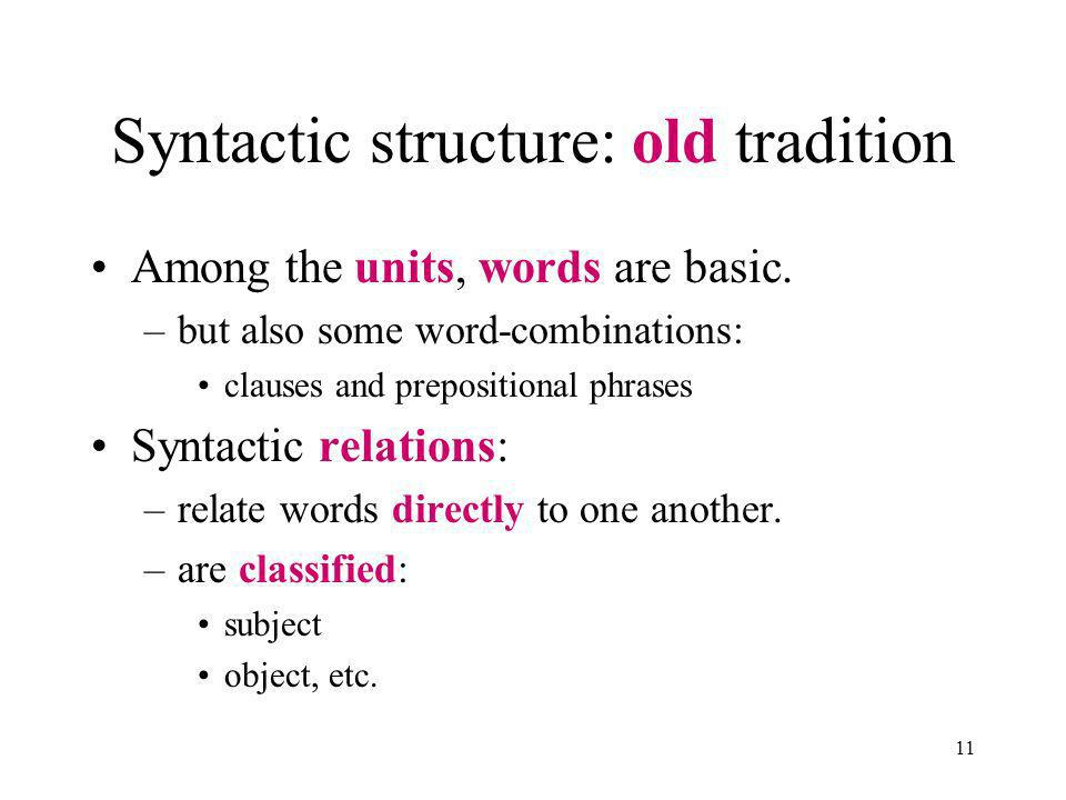11 Syntactic structure: old tradition Among the units, words are basic.
