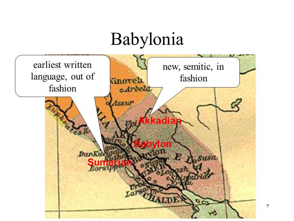 7 Babylonia Akkadian Sumerian Babylon new, semitic, in fashion earliest written language, out of fashion