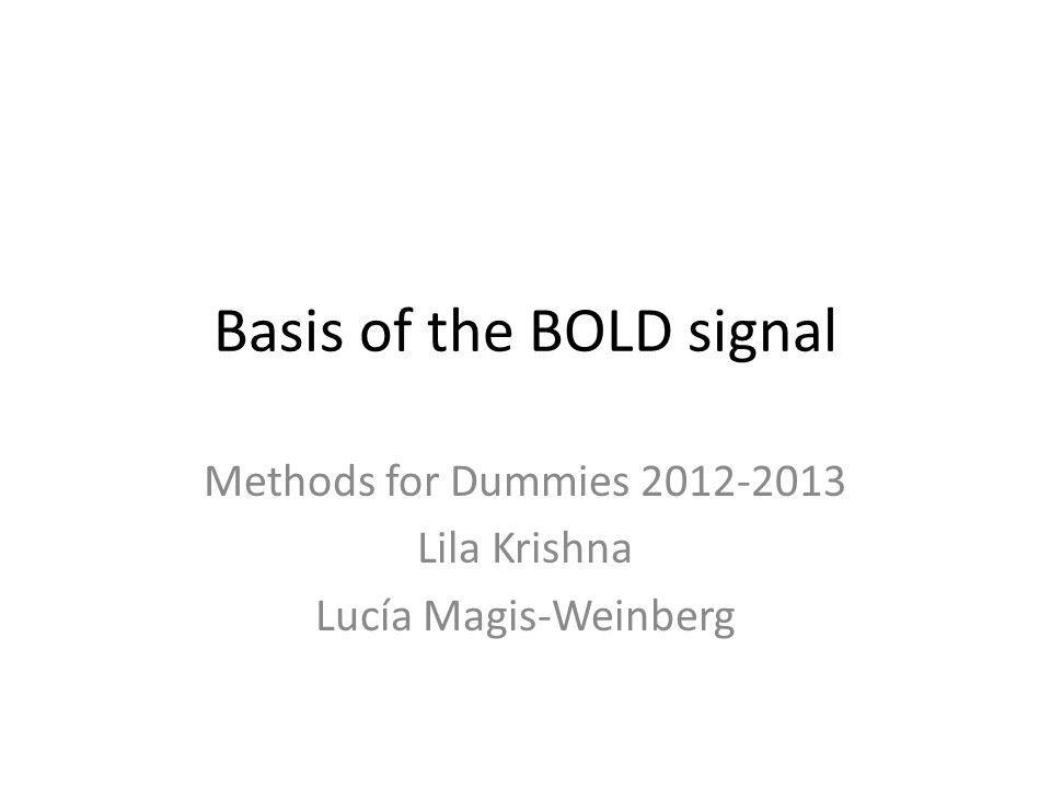 Basis of the BOLD signal Methods for Dummies 2012-2013 Lila Krishna Lucía Magis-Weinberg