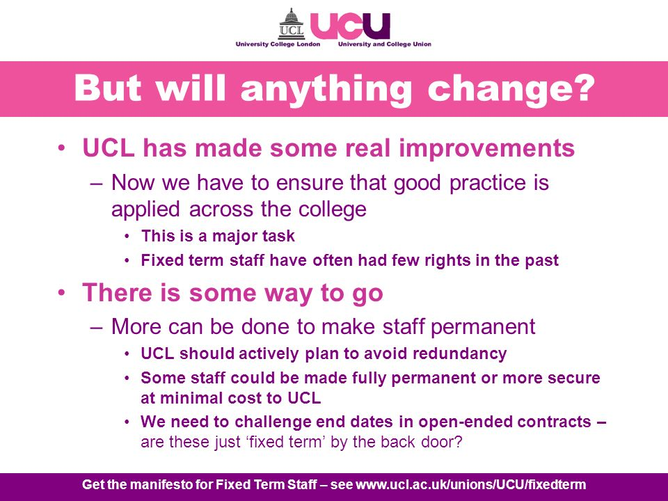 Get the manifesto for Fixed Term Staff – see www.ucl.ac.uk/unions/UCU/fixedterm But will anything change.