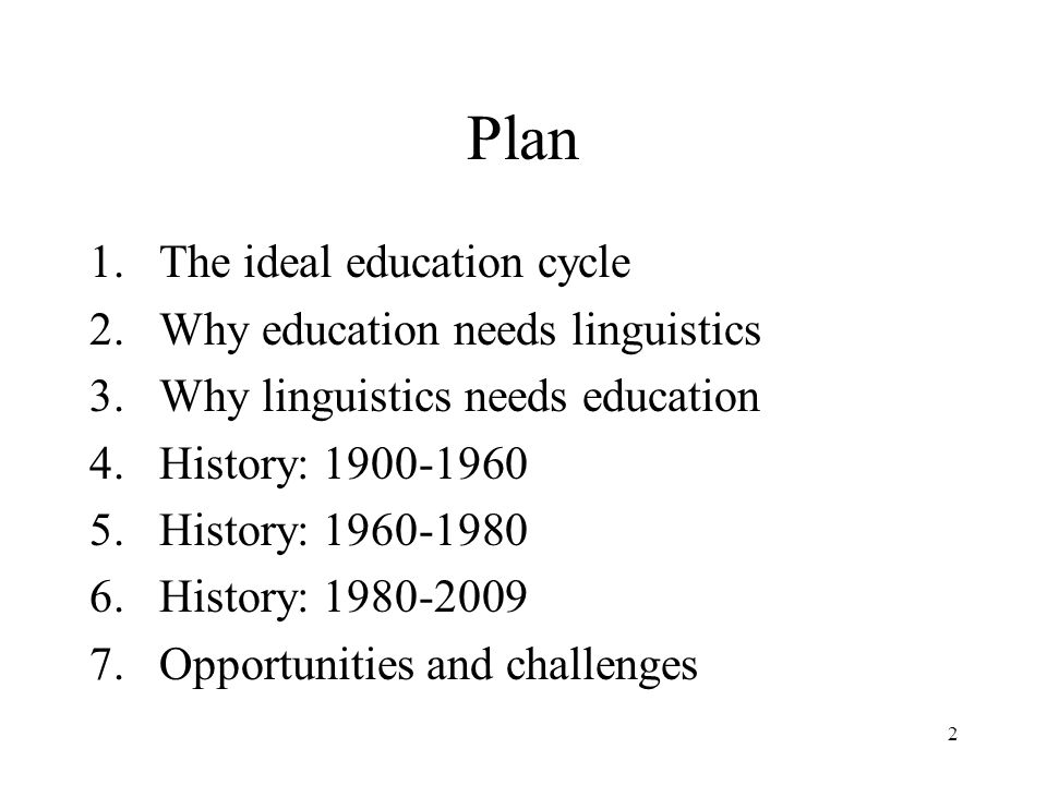 2 Plan 1.The ideal education cycle 2.Why education needs linguistics 3.Why linguistics needs education 4.History: History: History: Opportunities and challenges