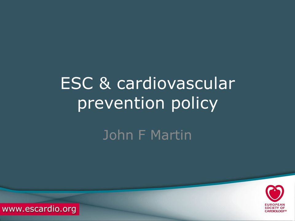 ESC & cardiovascular prevention policy John F Martin