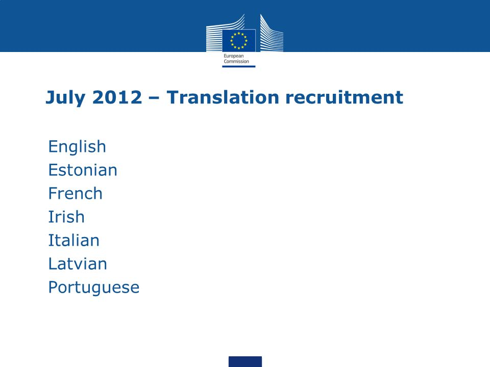 July 2012 – Translation recruitment English Estonian French Irish Italian Latvian Portuguese