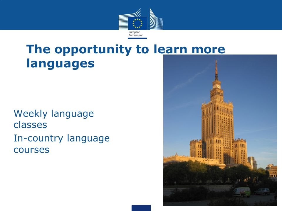 The opportunity to learn more languages Weekly language classes In-country language courses